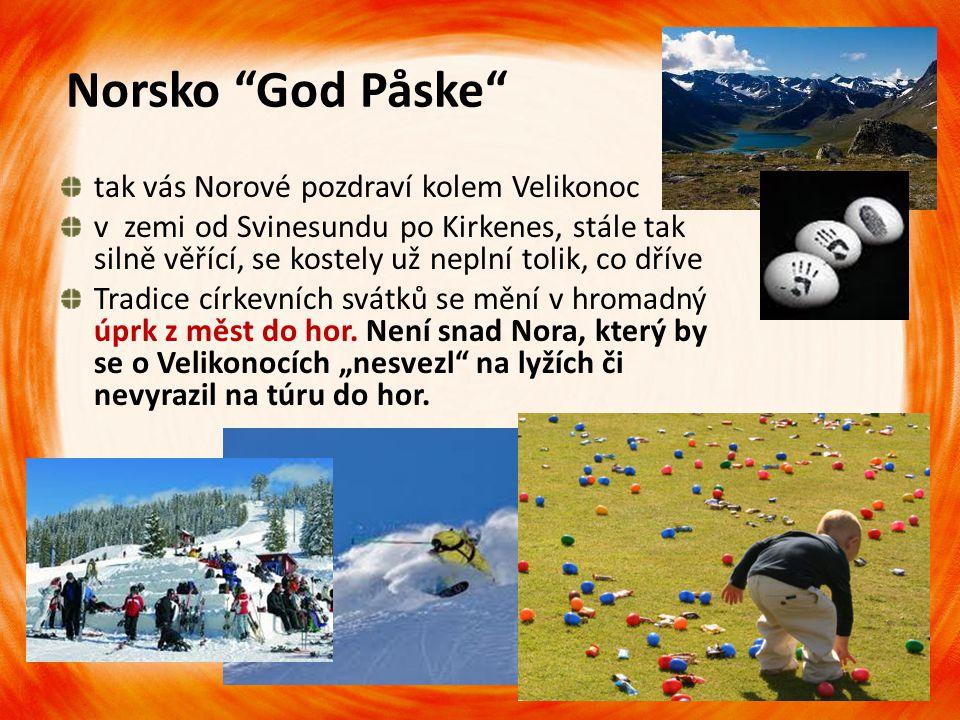 """Norsko """"God Påske"""" tak vás Norové pozdraví kolem Velikonoc v zemi od Svinesundu po Kirkenes, stále tak silně věřící, se kostely už neplní tolik, co dř"""