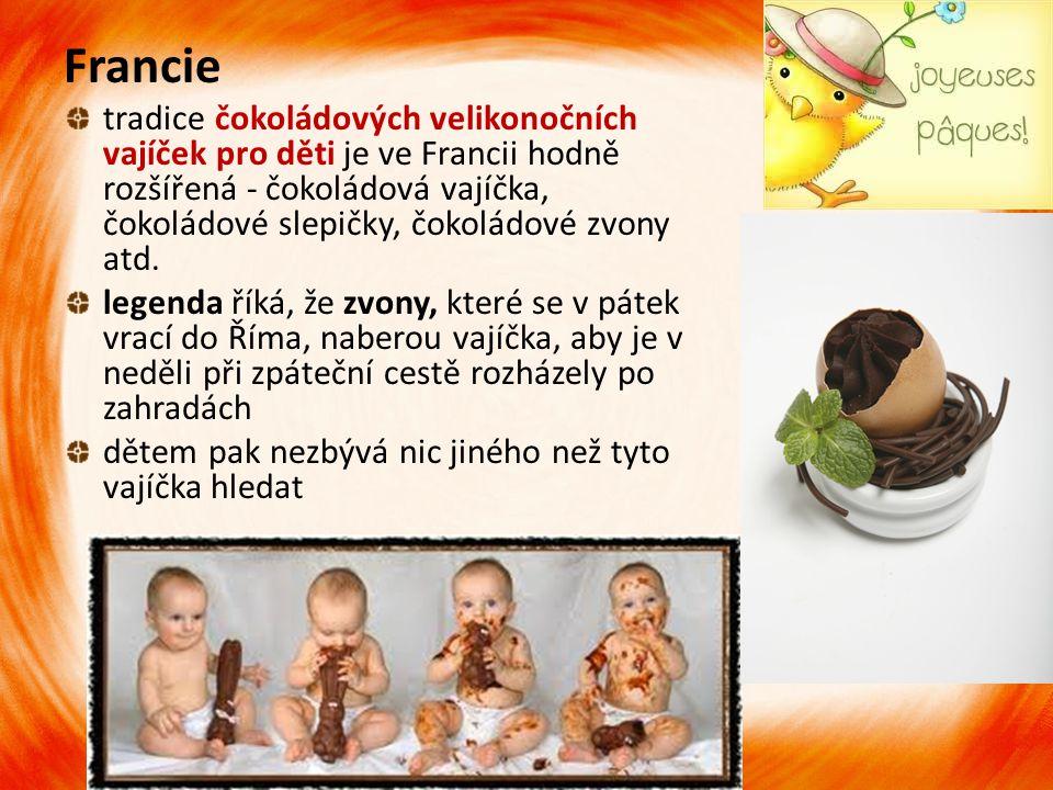 Francie tradice čokoládových velikonočních vajíček pro děti je ve Francii hodně rozšířená - čokoládová vajíčka, čokoládové slepičky, čokoládové zvony