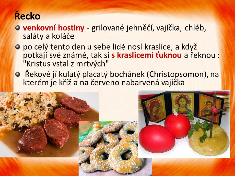 Řecko venkovní hostiny - grilované jehněčí, vajíčka, chléb, saláty a koláče po celý tento den u sebe lidé nosí kraslice, a když potkají své známé, tak