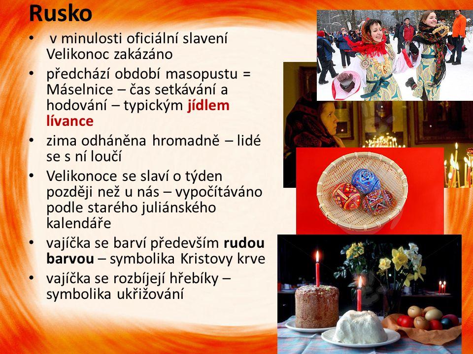 Rusko v minulosti oficiální slavení Velikonoc zakázáno předchází období masopustu = Máselnice – čas setkávání a hodování – typickým jídlem lívance zim