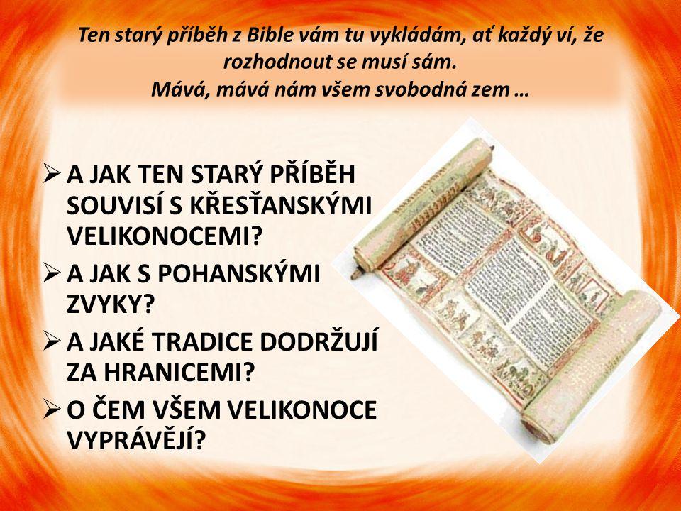 Ten starý příběh z Bible vám tu vykládám, ať každý ví, že rozhodnout se musí sám. Mává, mává nám všem svobodná zem …  A JAK TEN STARÝ PŘÍBĚH SOUVISÍ