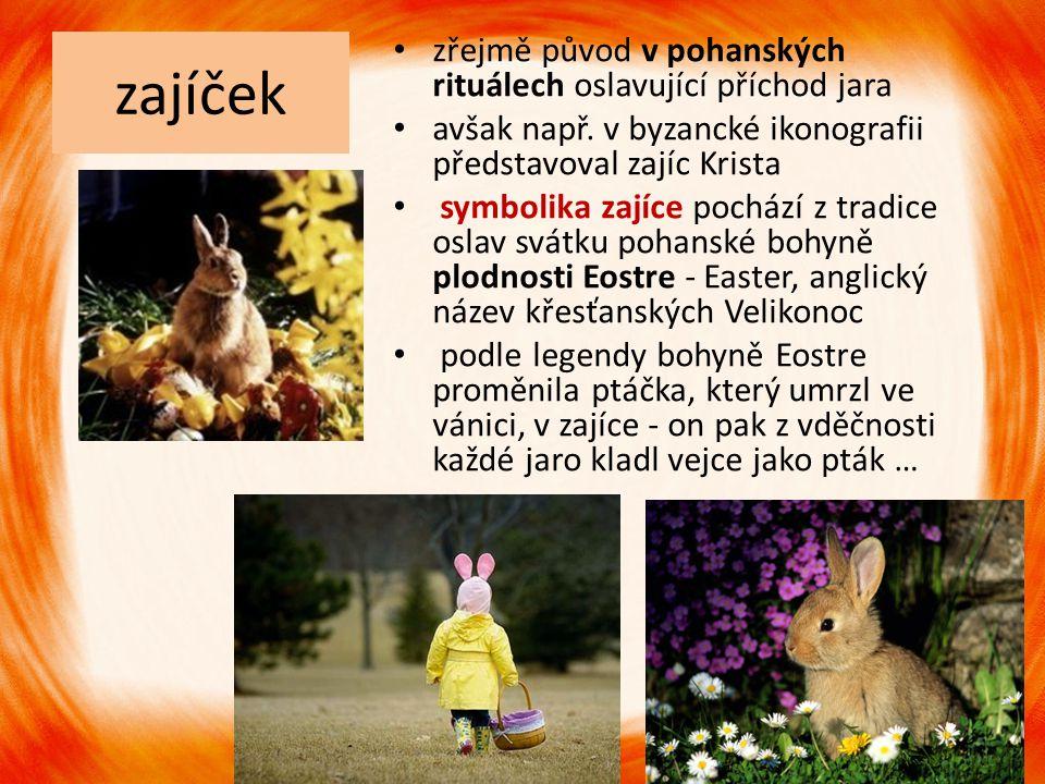 zajíček zřejmě původ v pohanských rituálech oslavující příchod jara avšak např. v byzancké ikonografii představoval zajíc Krista symbolika zajíce poch