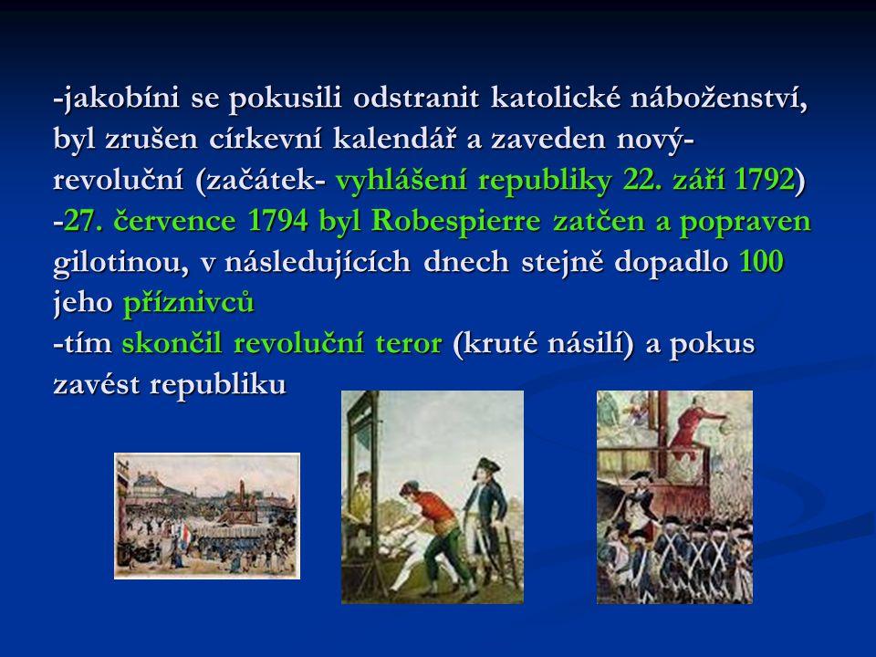 -jakobíni se pokusili odstranit katolické náboženství, byl zrušen církevní kalendář a zaveden nový- revoluční (začátek- vyhlášení republiky 22.