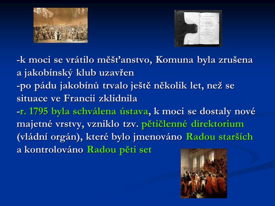 -k moci se vrátilo měšťanstvo, Komuna byla zrušena a jakobínský klub uzavřen -po pádu jakobínů trvalo ještě několik let, než se situace ve Francii zklidnila -r.