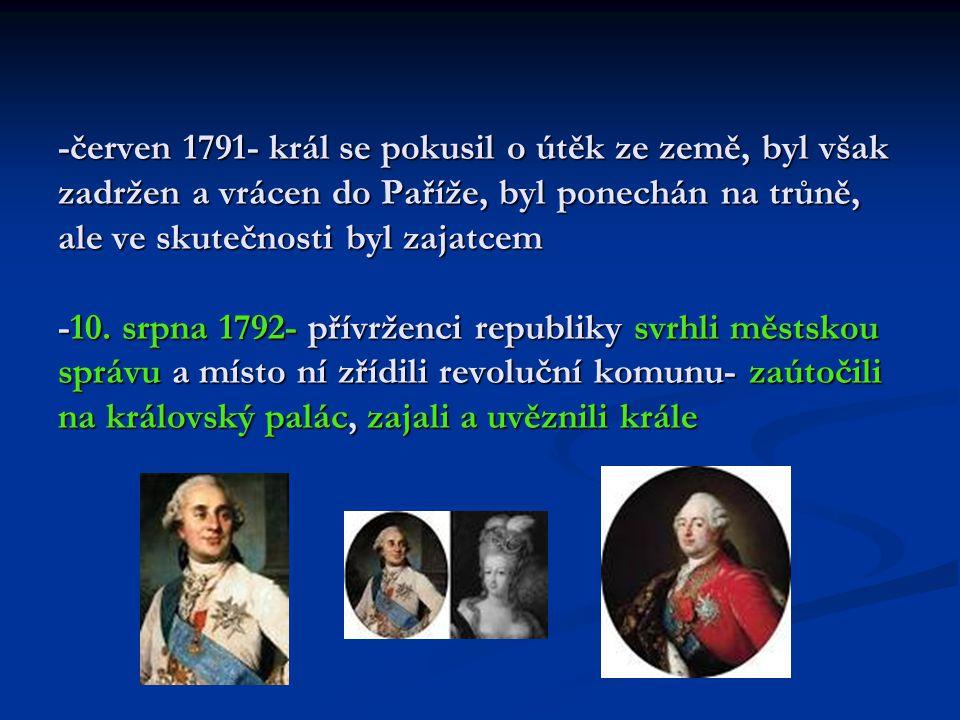 -červen 1791- král se pokusil o útěk ze země, byl však zadržen a vrácen do Paříže, byl ponechán na trůně, ale ve skutečnosti byl zajatcem -10.