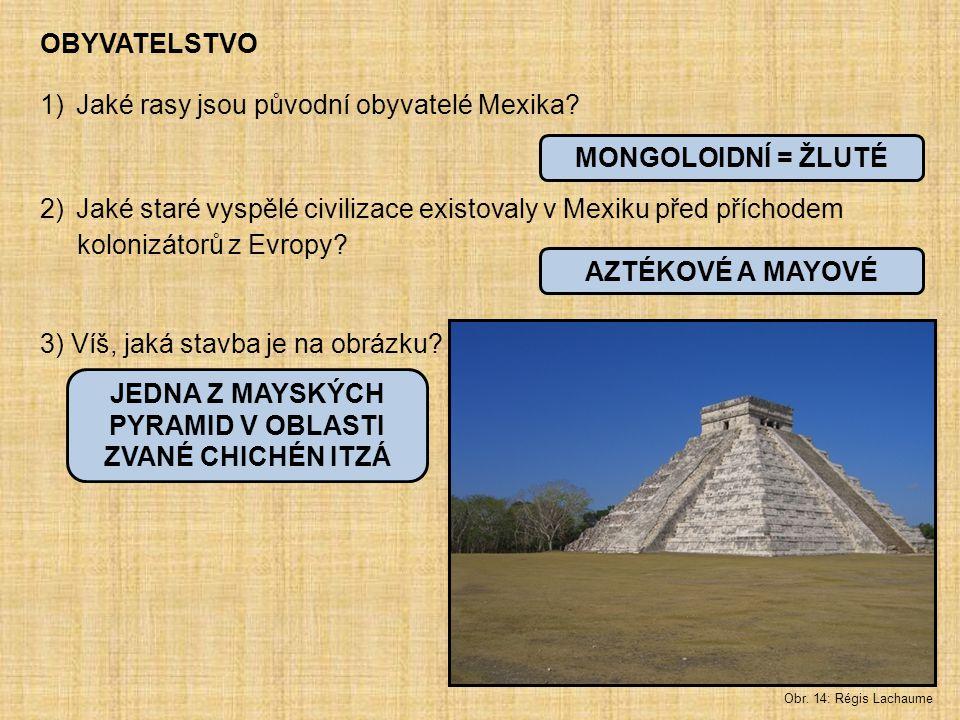 OBYVATELSTVO 1)Jaké rasy jsou původní obyvatelé Mexika? 2)Jaké staré vyspělé civilizace existovaly v Mexiku před příchodem kolonizátorů z Evropy? 3) V