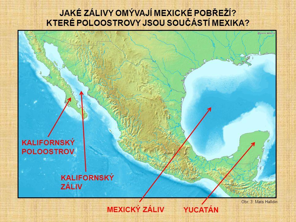 JAKÉ ZÁLIVY OMÝVAJÍ MEXICKÉ POBŘEŽÍ? KTERÉ POLOOSTROVY JSOU SOUČÁSTÍ MEXIKA? MEXICKÝ ZÁLIV KALIFORNSKÝ ZÁLIV KALIFORNSKÝ POLOOSTROV YUCATÁN Obr. 3: Ma