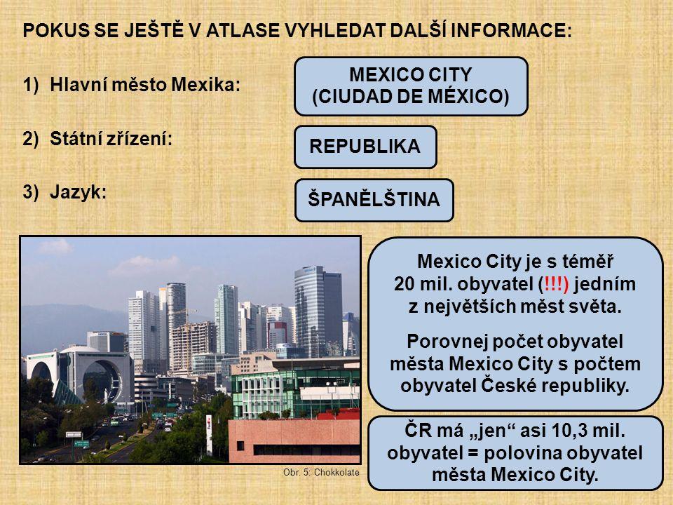 POKUS SE JEŠTĚ V ATLASE VYHLEDAT DALŠÍ INFORMACE: 1) Hlavní město Mexika: 2) Státní zřízení: 3) Jazyk: MEXICO CITY (CIUDAD DE MÉXICO) REPUBLIKA ŠPANĚL