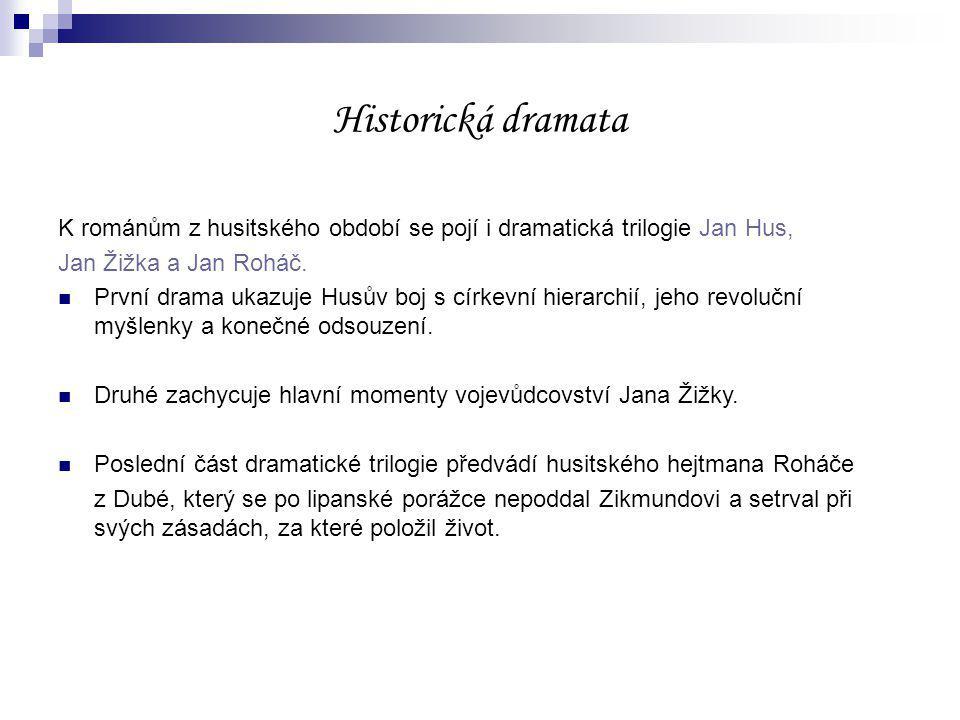 Historická dramata K románům z husitského období se pojí i dramatická trilogie Jan Hus, Jan Žižka a Jan Roháč.