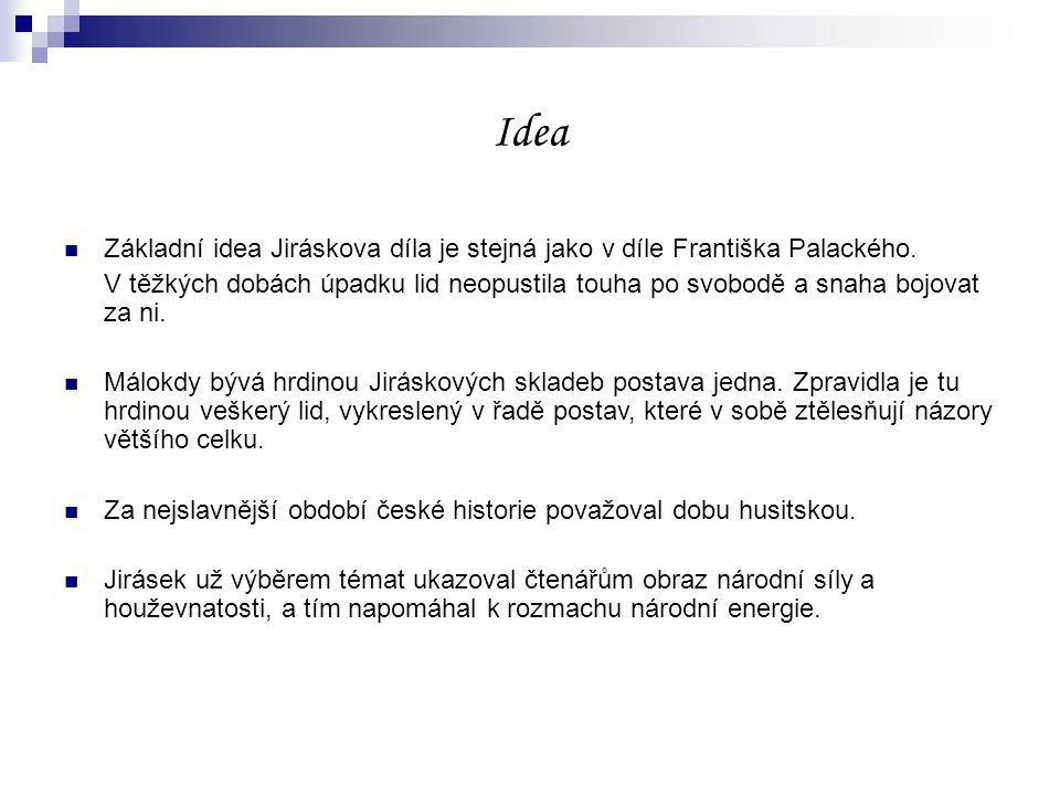 Idea Základní idea Jiráskova díla je stejná jako v díle Františka Palackého.