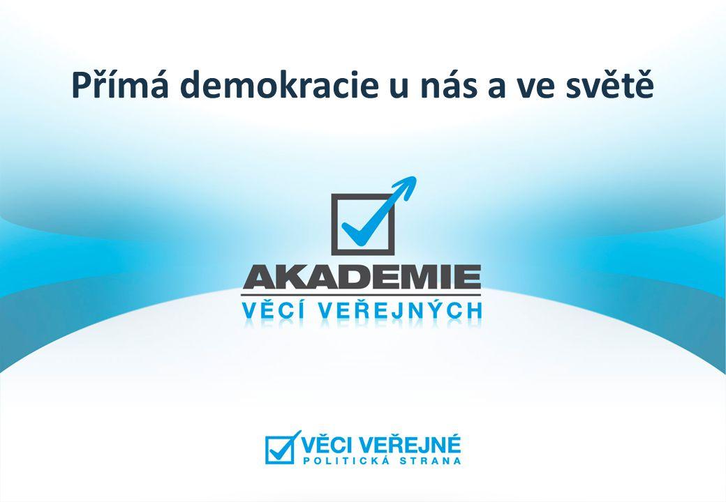 Přímá demokracie o Přímá volba starostů, hejtmanů a prezidenta o Obecné referendum o Švýcarsko o USA o Ostatní země