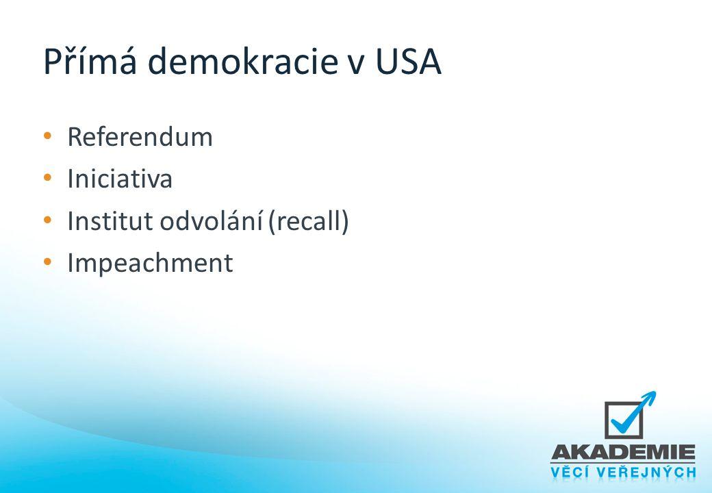 Přímá demokracie v USA Referendum Iniciativa Institut odvolání (recall) Impeachment