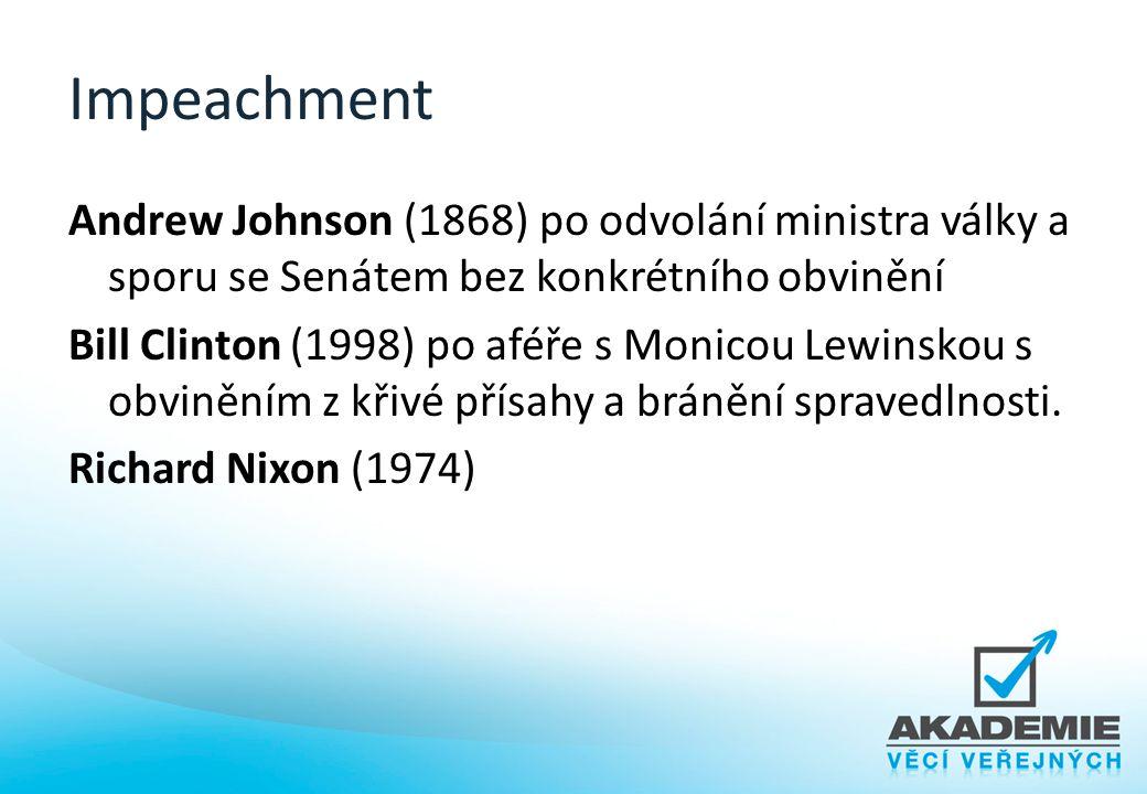 Impeachment Andrew Johnson (1868) po odvolání ministra války a sporu se Senátem bez konkrétního obvinění Bill Clinton (1998) po aféře s Monicou Lewins