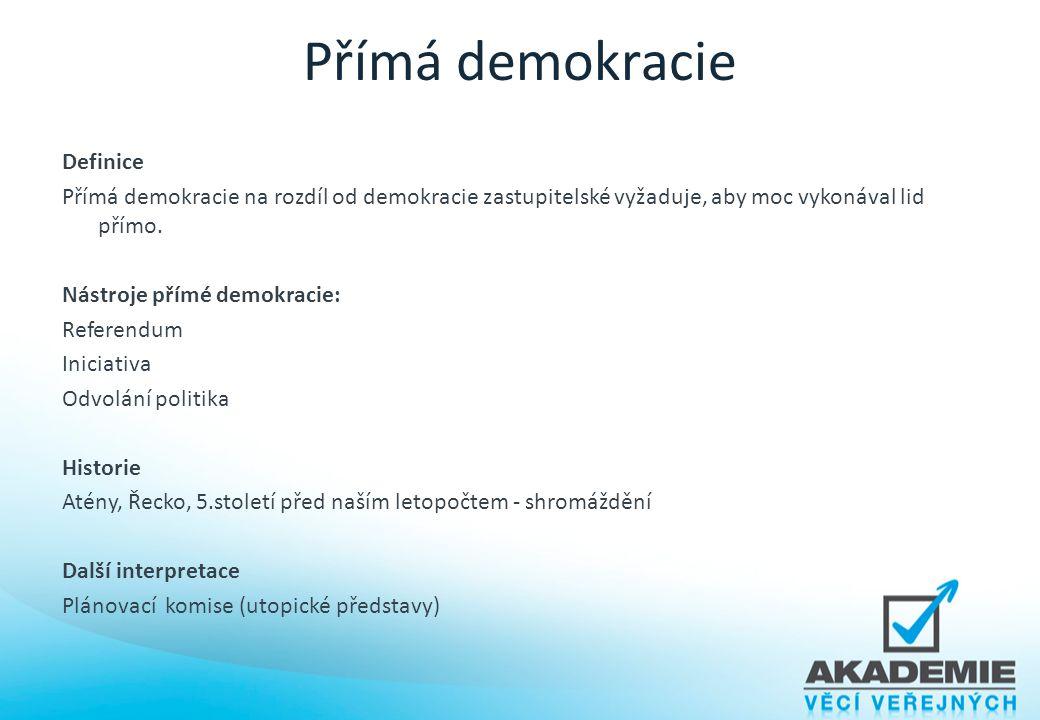 Přímá demokracie Definice Přímá demokracie na rozdíl od demokracie zastupitelské vyžaduje, aby moc vykonával lid přímo. Nástroje přímé demokracie: Ref
