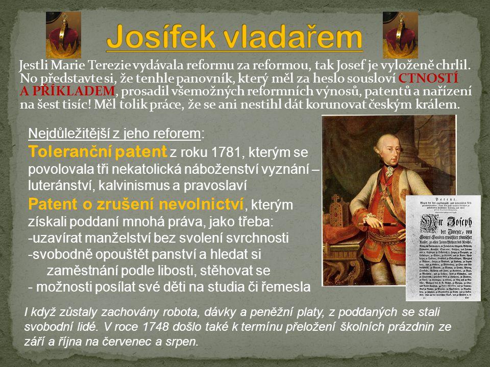 Jestli Marie Terezie vydávala reformu za reformou, tak Josef je vyloženě chrlil.