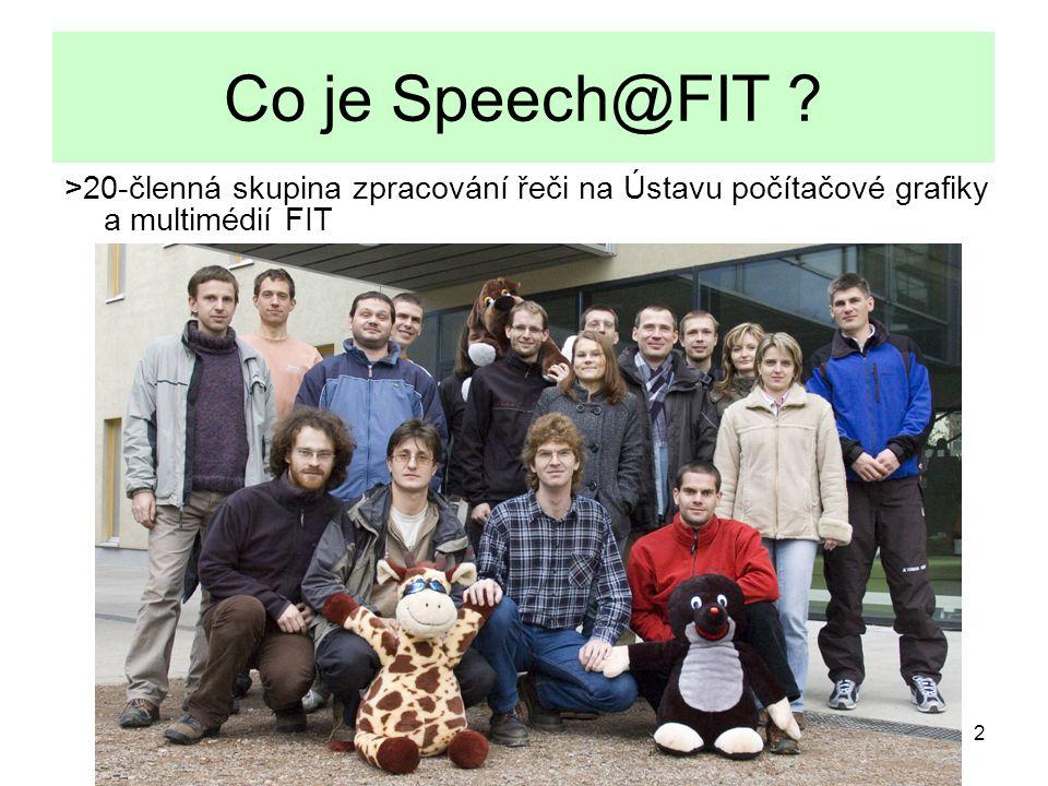 13 Kdo to platí – ~10 mil/rok… Fakulta (učitelé FIT a celofakultní výzkumné projekty) EU projekty –Byly: SpeechDat-E, SpeeCon, M4, AMI, CareTaker.