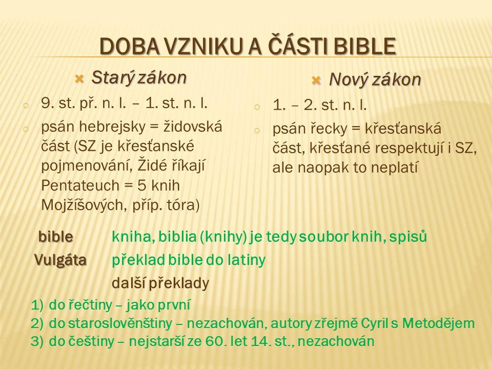 DOBA VZNIKU A ČÁSTI BIBLE  Starý zákon o 9. st. př. n. l. – 1. st. n. l. o psán hebrejsky = židovská část (SZ je křesťanské pojmenování, Židé říkají