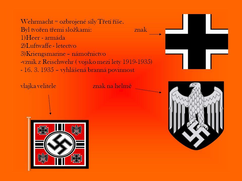 Wehrmacht = ozbrojené síly T ř etí ř íše. Byl tvo ř en t ř emi slo ž kami: znak 1)Heer - armáda 2)Luftwaffe - letectvo 3)Kriengsmarine – námo ř nictvo