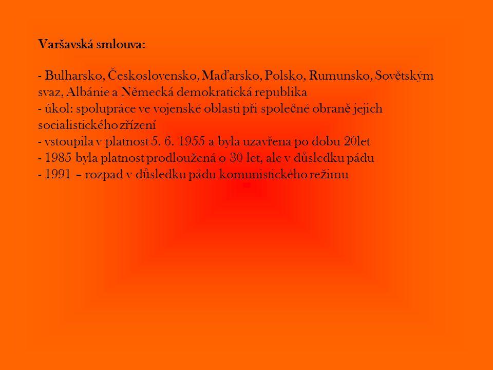 Varšavská smlouva: - Bulharsko, Č eskoslovensko, Ma ď arsko, Polsko, Rumunsko, Sov ě tským svaz, Albánie a N ě mecká demokratická republika - úkol: sp