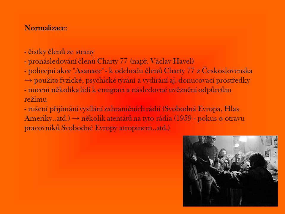 Normalizace: - č istky č len ů ze strany - pronásledování č len ů Charty 77 (nap ř. Václav Havel) - policejní akce