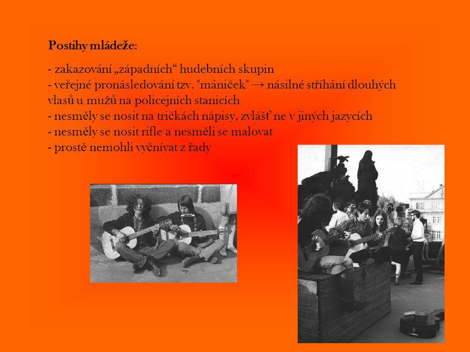 """Postihy mláde ž e: - zakazování """"západních"""" hudebních skupin - ve ř ejné pronásledování tzv."""