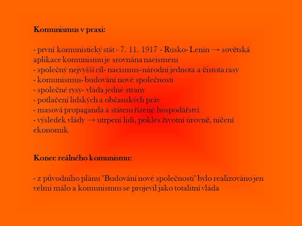 Komunismus v praxi: - první komunistický stát - 7. 11. 1917 - Rusko- Lenin → sov ě tská aplikace komunismu je srovnána nacismem - spole č ný nejvyšší