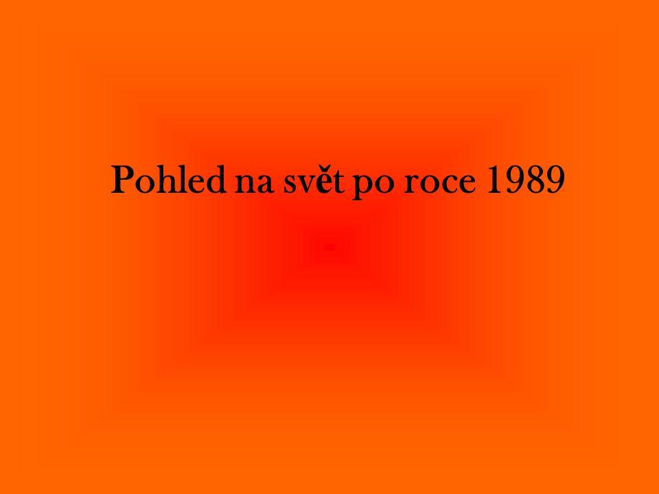 Pohled na sv ě t po roce 1989