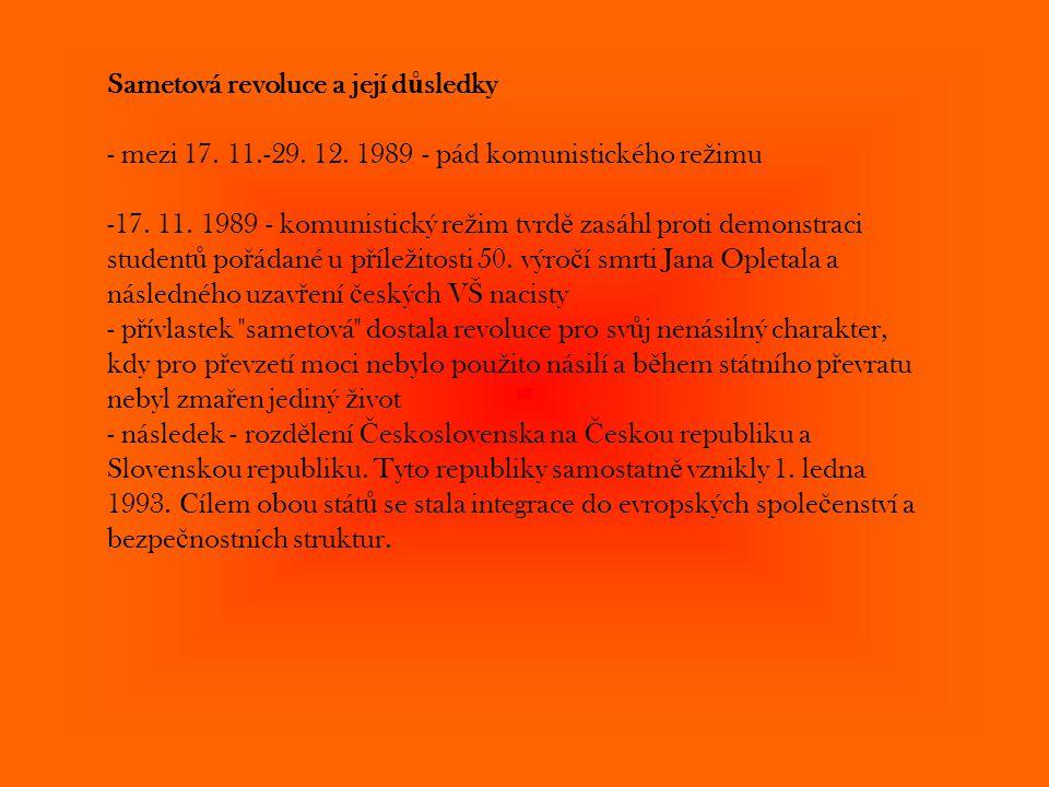 Sametová revoluce a její d ů sledky - mezi 17. 11.-29. 12. 1989 - pád komunistického re ž imu -17. 11. 1989 - komunistický re ž im tvrd ě zasáhl proti