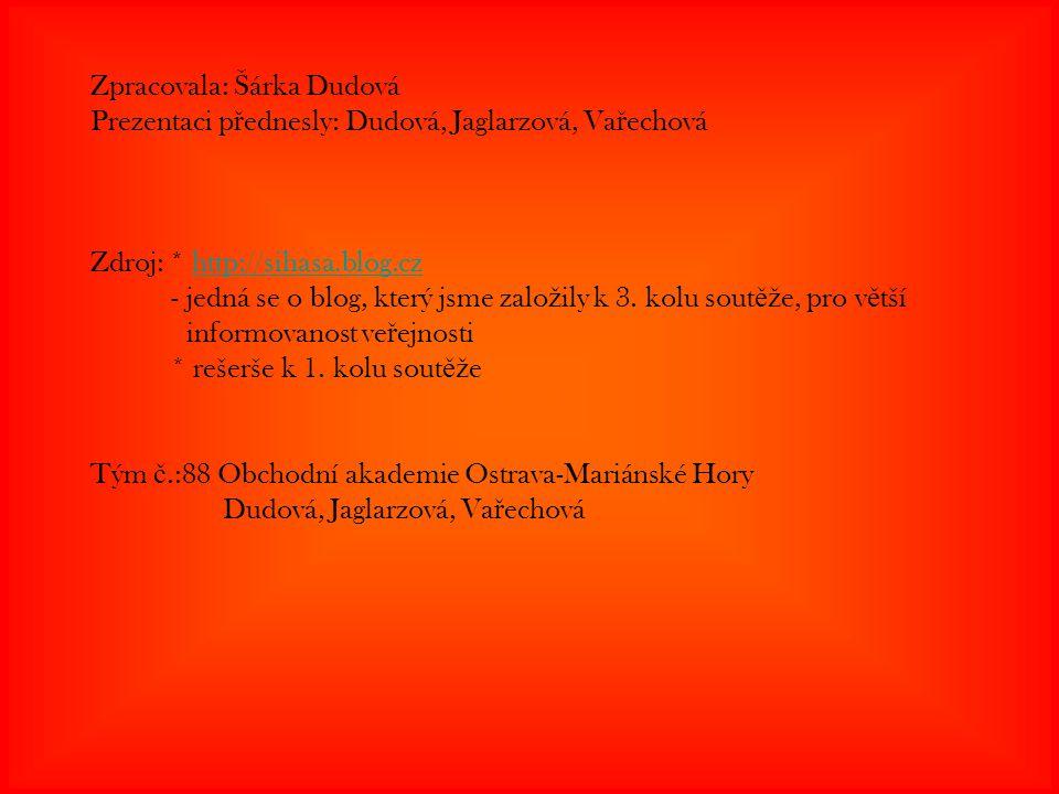 Zpracovala: Šárka Dudová Prezentaci p ř ednesly: Dudová, Jaglarzová, Va ř echová Zdroj: * http://sihasa.blog.cz - jedná se o blog, který jsme zalo ž i