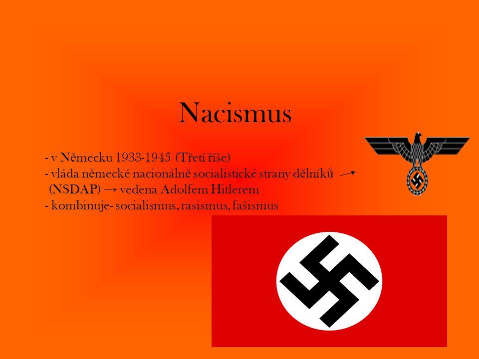 Nacismus - v N ě mecku 1933-1945 (T ř etí ř íše) - vláda n ě mecké nacionáln ě socialistické strany d ě lník ů (NSDAP) → vedena Adolfem Hitlerem - kom