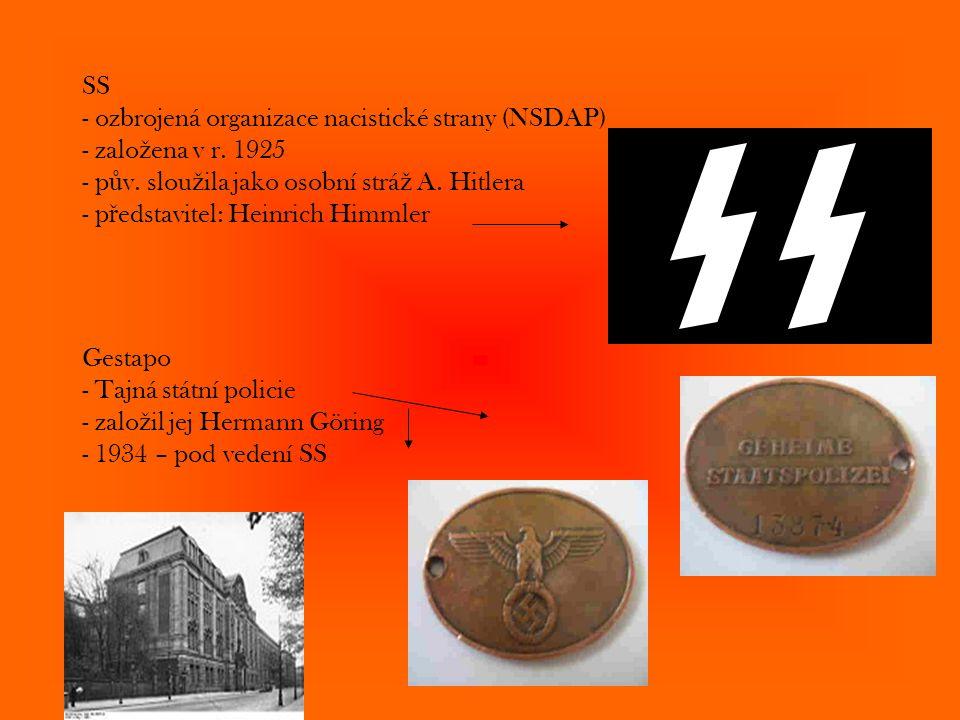 SS - ozbrojená organizace nacistické strany (NSDAP) - zalo ž ena v r. 1925 - p ů v. slou ž ila jako osobní strá ž A. Hitlera - p ř edstavitel: Heinric