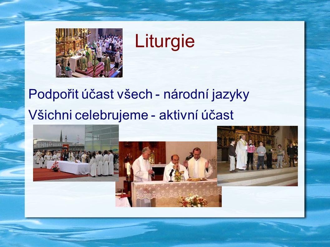 Liturgie Podpořit účast všech - národní jazyky Všichni celebrujeme - aktivní účast
