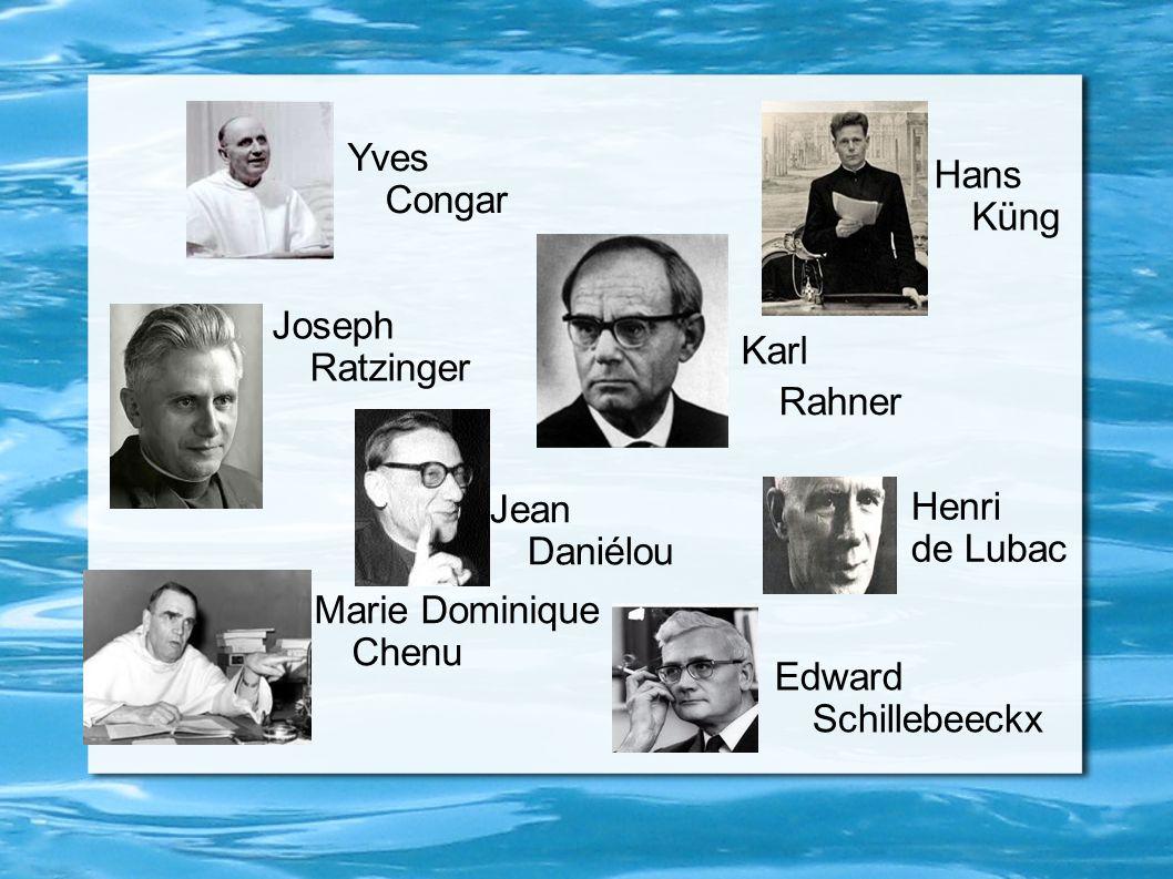 Yves Congar Marie Dominique Chenu Edward Schillebeeckx Joseph Ratzinger Hans Küng Jean Daniélou Karl Rahner Henri de Lubac