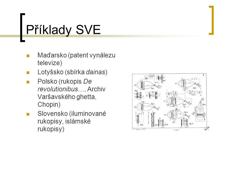 Příklady SVE Maďarsko (patent vynálezu televize) Lotyšsko (sbírka dainas) Polsko (rukopis De revolutionibus…, Archiv Varšavského ghetta, Chopin) Slovensko (iluminované rukopisy, islámské rukopisy)