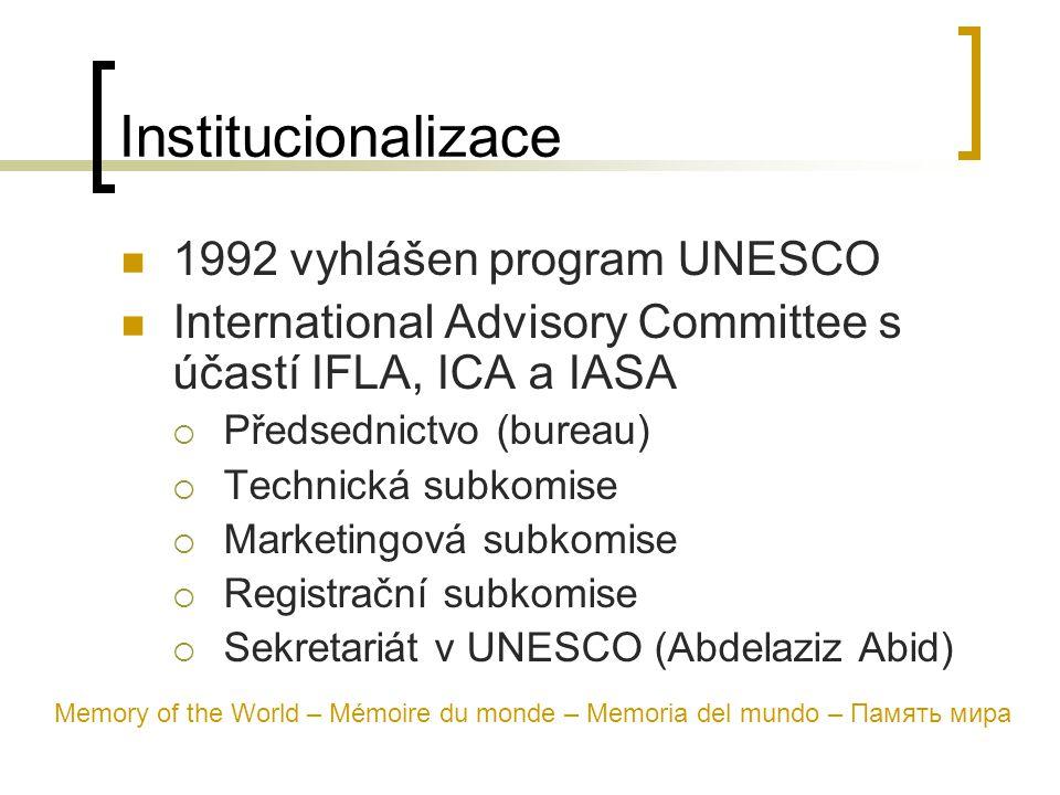 Institucionalizace 1992 vyhlášen program UNESCO International Advisory Committee s účastí IFLA, ICA a IASA  Předsednictvo (bureau)  Technická subkomise  Marketingová subkomise  Registrační subkomise  Sekretariát v UNESCO (Abdelaziz Abid) Memory of the World – Mémoire du monde – Memoria del mundo – Память мира