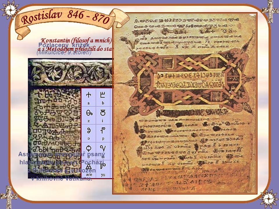 Hlaholské písmo Konstantin (filosof a mnich) - sestavil pro slovanský jazyk nové písmo, hlaholici, a s Metodějem přeložili do staroslověnštiny liturgické knihy pro konání bohoslužeb.