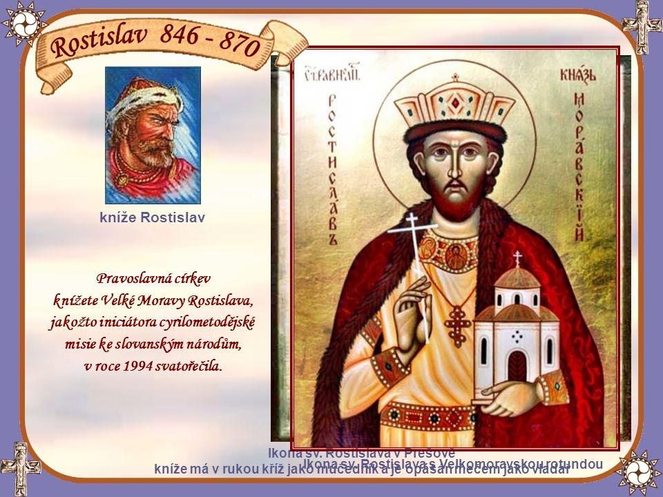 Pravoslavná církev knížete Velké Moravy Rostislava, jakožto iniciátora cyrilometodějské misie ke slovanským národům, v roce 1994 svatořečila.