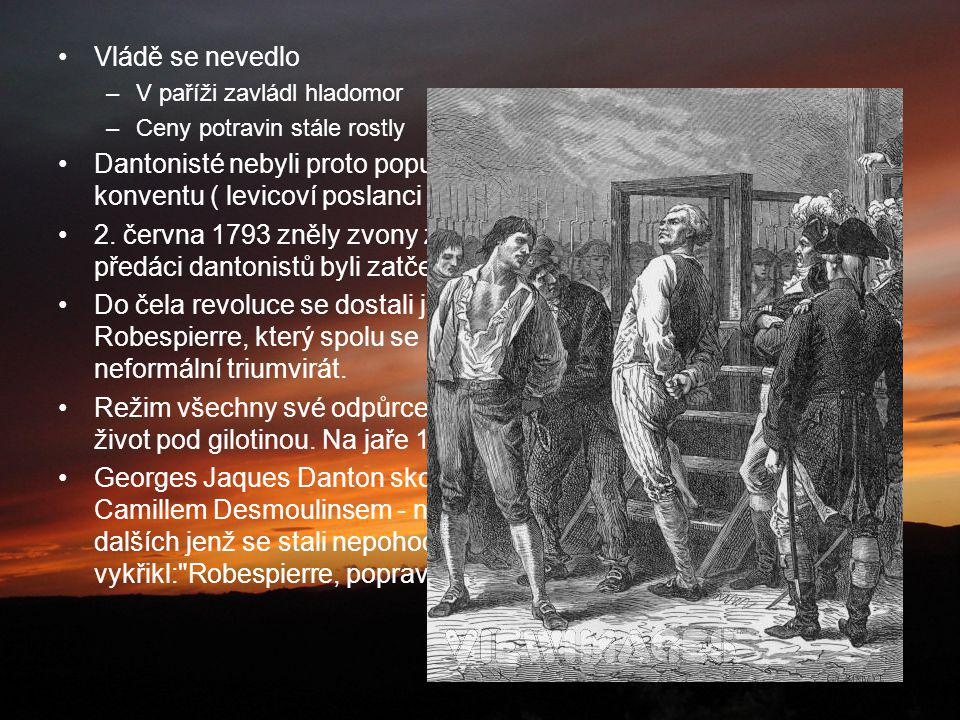 Vládě se nevedlo –V paříži zavládl hladomor –Ceny potravin stále rostly Dantonisté nebyli proto populární a toho využili jejich protivníci v konventu ( levicoví poslanci v čele s Robespierrem) 2.