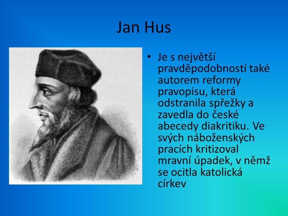 Jan Hus Je s největší pravděpodobností také autorem reformy pravopisu, která odstranila spřežky a zavedla do české abecedy diakritiku. Ve svých nábože
