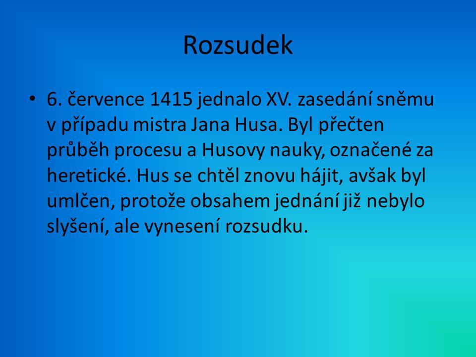 Upálení Jana Husa Král Zikmund, zastupující svého bratra Václava, odevzdal Husa místnímu pánu, který jej vydal k provedení rozsudku radě města Kostnice.