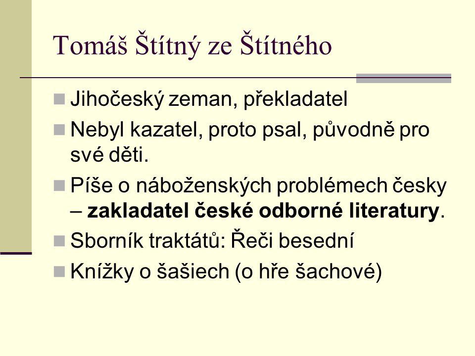 Tomáš Štítný ze Štítného Jihočeský zeman, překladatel Nebyl kazatel, proto psal, původně pro své děti. Píše o náboženských problémech česky – zakladat