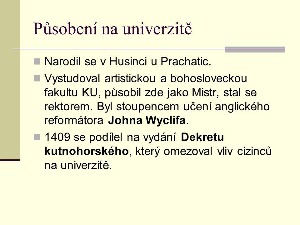Působení na univerzitě Narodil se v Husinci u Prachatic. Vystudoval artistickou a bohosloveckou fakultu KU, působil zde jako Mistr, stal se rektorem.