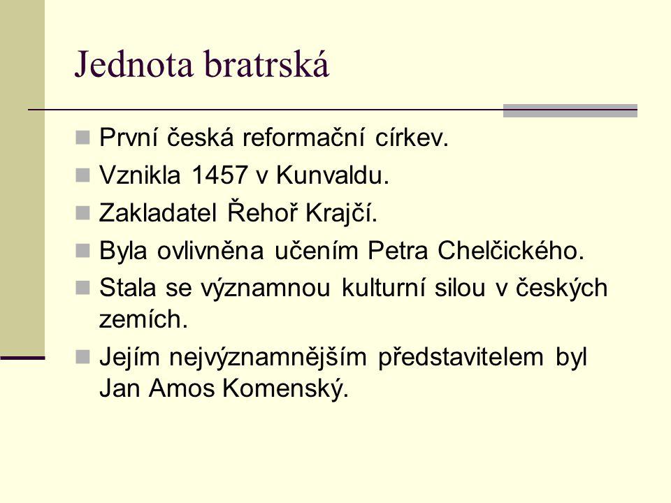 Jednota bratrská První česká reformační církev. Vznikla 1457 v Kunvaldu. Zakladatel Řehoř Krajčí. Byla ovlivněna učením Petra Chelčického. Stala se vý