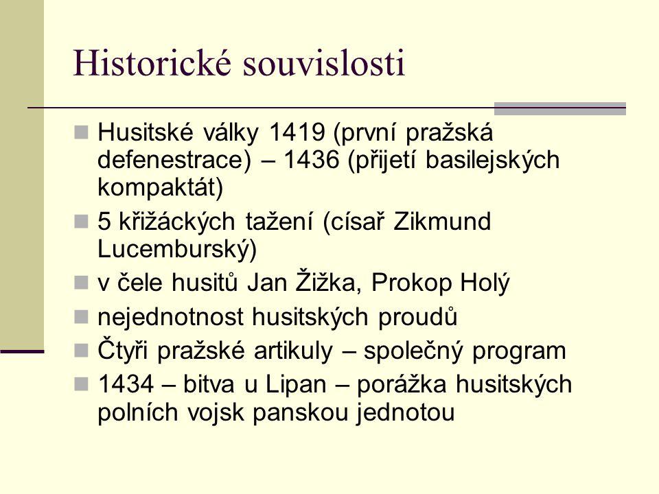 Historické souvislosti Husitské války 1419 (první pražská defenestrace) – 1436 (přijetí basilejských kompaktát) 5 křižáckých tažení (císař Zikmund Luc