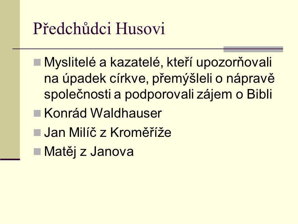 Předchůdci Husovi Myslitelé a kazatelé, kteří upozorňovali na úpadek církve, přemýšleli o nápravě společnosti a podporovali zájem o Bibli Konrád Waldh