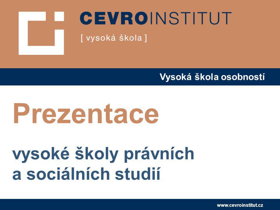 Vysoká škola osobností www.cevroinstitut.cz Prezentace vysoké školy právních a sociálních studií