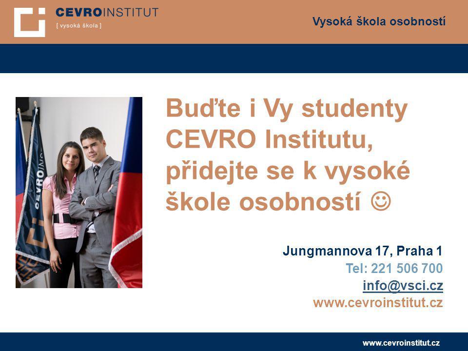 Vysoká škola osobností www.cevroinstitut.cz Buďte i Vy studenty CEVRO Institutu, přidejte se k vysoké škole osobností Jungmannova 17, Praha 1 Tel: 221