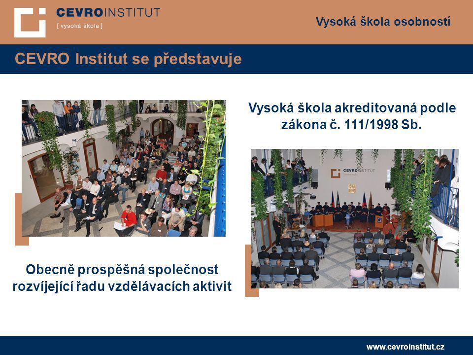 Vysoká škola osobností www.cevroinstitut.cz CEVRO Institut se představuje Obecně prospěšná společnost rozvíjející řadu vzdělávacích aktivit Vysoká ško