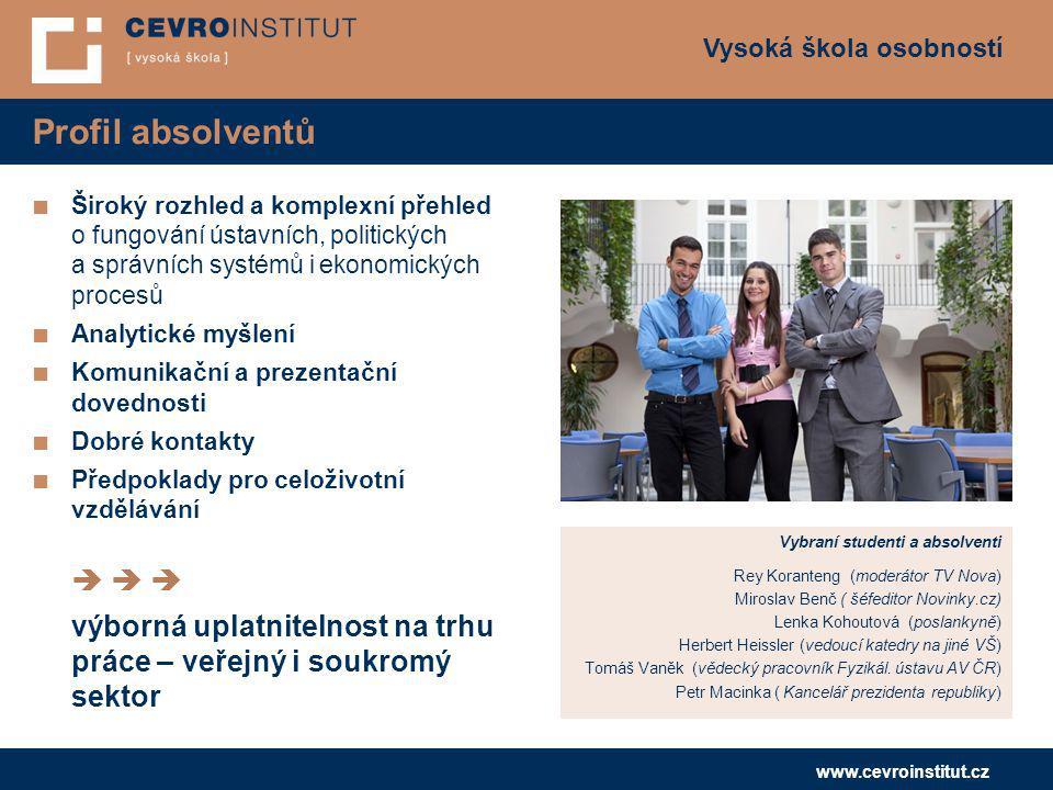 Vysoká škola osobností www.cevroinstitut.cz Profil absolventů ■ Široký rozhled a komplexní přehled o fungování ústavních, politických a správních syst