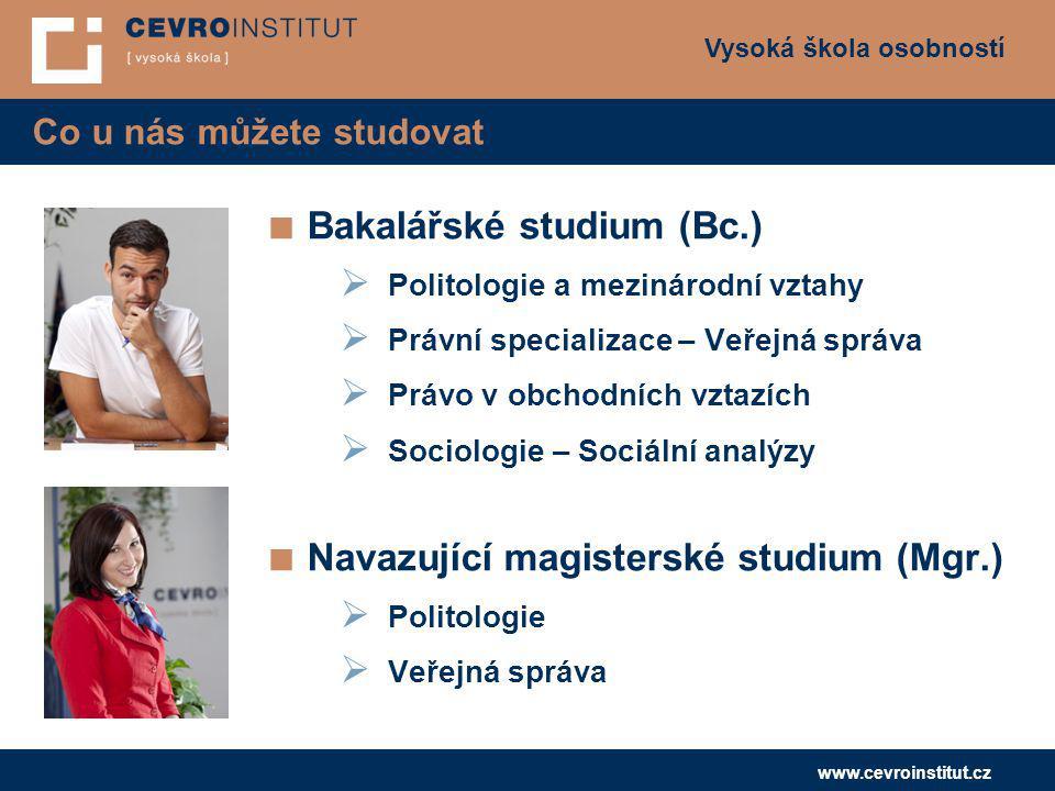 Vysoká škola osobností www.cevroinstitut.cz Co u nás můžete studovat ■ Bakalářské studium (Bc.)  Politologie a mezinárodní vztahy  Právní specializa